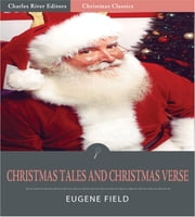 Christmas Tales and Christmas Verse (Illustrated Edition) ebook by Eugene Field