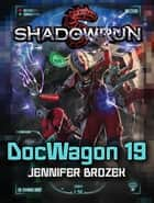 Shadowrun: DocWagon 19 ebook by Jennifer Brozek