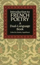 Introduction to French Poetry - A Dual-Language Book ebook by Stanley Appelbaum