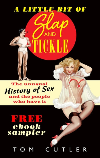 A Little Bit of Slap & Tickle - The Unusual History of Sex and The People Who Do It ebook by Tom Cutler