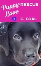 Puppy Love Rescue ebook by C. Coal