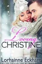 Loving Christine ebook by Lorhainne Eckhart