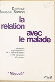 La Relation avec le malade : obstacles et perspectives de la relation entre soignants et soignés ebook by Kobo.Web.Store.Products.Fields.ContributorFieldViewModel