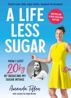 A Life Less Sugar: The best-selling sugar-free diet ebook by Amanda Tiffen, Leigh Brown