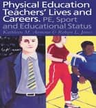 Physical Education: Teachers' Lives And Careers - PE, Sport And Educational Status ebook by Kathleen R. Armour, Robyn L. Jones