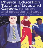 Physical Education: Teachers' Lives And Careers - PE, Sport And Educational Status ebook by Kathleen R. Armour,Robyn L. Jones
