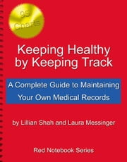 Keeping Healthy By Keeping Track: A Complete Guide to Maintaining Your Own Medical Records ebook by Shah, Lillian; Messinger, Laura