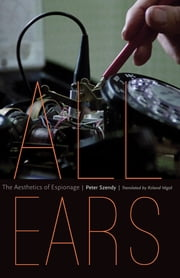 All Ears - The Aesthetics of Espionage 電子書 by Peter Szendy, Roland Végső