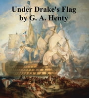 Under Drake's Flag, A Tale of the Spanish Main ebook by G. A. Henty