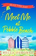 Meet Me at Pebble Beach: Part Four – Seas the Day (Meet Me at Pebble Beach, Book 4) ebook by Bella Osborne