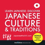 Learn Japanese: Discover Japanese Culture & Traditions audiobook by Innovative Language Learning, LLC