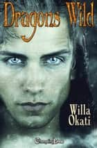 Dragons Wild (Duet) ebook by Willa Okati