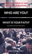 Who Are You? What is Your Faith? - America's 21st Century Alt-Right and Catholic Social Doctrine (Revised Edition) ebook by Marcelle Bartolo-Abela