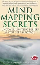 Mind Mapping Secrets Uncover Limiting Beliefs & Stop Self Sabotage - Healing & Manifesting ebook by KG STILES