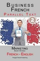 Business French - Parallel Text | Marketing - Short Stories (French - English) ebook by Polyglot Planet Publishing