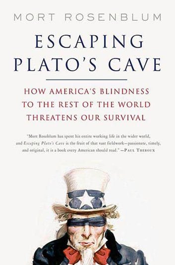 Escaping Plato's Cave - How America's Blindness to the Rest of the World Threatens Our Survival eBook by Mort Rosenblum