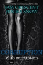 Corruption - Club Corruption, #1 ebook by Jenika Snow, Sam Crescent