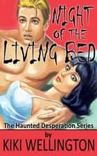 Night of the Living Bed - The Haunted Desperation Series, #4 ebook by Kiki Wellington