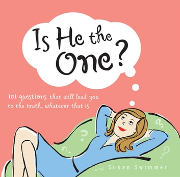 Is He the One? - 101 Questions That Will Lead You to the Truth, Whatever That Is ebook by Susan Swimmer
