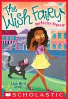 Perfectly Popular (The Wish Fairy #3) ebook by Lisa Ann Scott