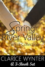 Spring River Valley: The Fall Collection (Boxed Set) ebook by Clarice Wynter