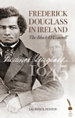Frederick Douglass in Ireland: The Black O'Connell'