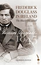 Frederick Douglass in Ireland: The Black O'Connell' ebook by Laurence Fenton