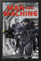 Man and Machine ebook by Brenda Cooper, Bud Sparhawk, Mike McPhail