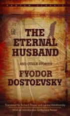 The Eternal Husband and Other Stories ebook by Fyodor Dostoevsky, Richard Pevear, Larissa Volokhonsky