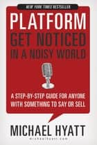 Platform: Get Noticed in a Noisy World - Get Noticed in a Noisy World ebook by Michael Hyatt