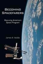 BECOMING SPACEFARERS ebook by James A. Vedda