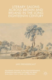 Literary Salons Across Britain and Ireland in the Long Eighteenth Century ebook by Amy Prendergast