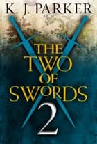 The Two of Swords: Part Two ebook by K. J. Parker