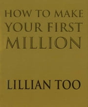 How To Make Your First Million ebook by Lillian Too