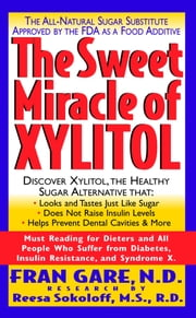 The Sweet Miracle of Xylitol ebook by Fran Gare N.D.,Reesa Sokoloff M.S. R.D.