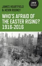Who's Afraid of the Easter Rising? 1916-2016 ebook by James Heartfield,Kevin Rooney