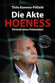 Die Akte Hoeneß - Portrait eines Potentaten ebook by Thilo Komma-Pöllath