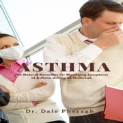 Asthma: The Natural Remedies for Managing Symptoms of Asthma during an Outbreak audiobook by Dr. Dale Pheragh
