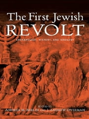 The First Jewish Revolt - Archaeology, History and Ideology ebook by Andrea M. Berlin,J. Andrew Overman