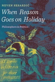 When Reason Goes on Holiday - Philosophers in Politics ebook by Neven Sesardic