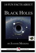 14 Fun Facts About Black Holes: Educational Version ebook by Jeannie Meekins