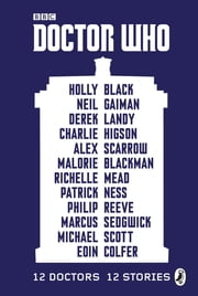 Doctor Who: 12 Doctors 12 Stories eBook by Malorie Blackman, Holly Black, Neil Gaiman,...