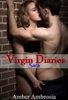 The Virgin Diaries: Sara ebook by Amber Ambrosia