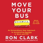 Move Your Bus - An Extraordinary New Approach to Accelerating Success in Work and Life audiobook by Ron Clark