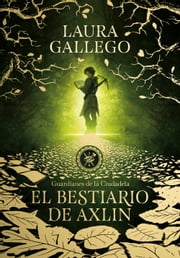 El bestiario de Axlin (Guardianes de la Ciudadela 1) ebook by Laura Gallego