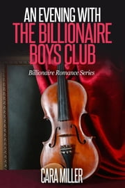 An Evening with the Billionaire Boys Club - Billionaire Romance Series, #9 ebook by Cara Miller