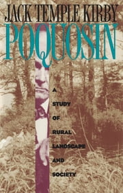 Poquosin - A Study of Rural Landscape and Society ebook by Jack Temple Kirby