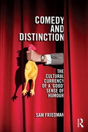 Comedy and Distinction - The Cultural Currency of a 'Good' Sense of Humour ebook by Sam Friedman