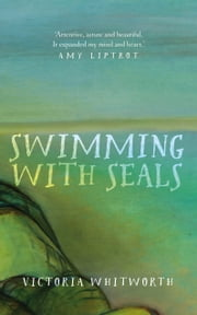 Swimming with Seals ebook by Victoria Whitworth