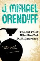 The Pot Thief Who Studied D. H. Lawrence ebook by J. Michael Orenduff